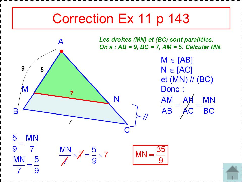 Correction Ex 11 p 143 A M  [AB] N  [AC] et (MN) // (BC) Donc : M N